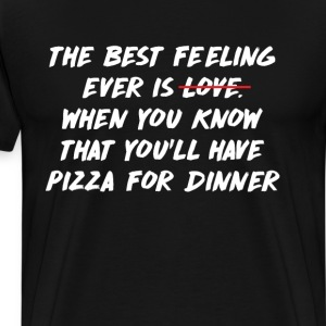 Best Feeling Ever When You'll Have Pizza T-Shirt T-Shirts - Men's Premium T-Shirt