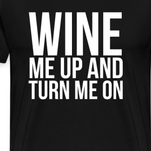 Wine Me Up and Turn Me On Sexy Alcohol T-Shirt T-Shirts - Men's Premium T-Shirt