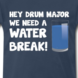 Hey Drum Major We Need Water Break Marching TShirt T-Shirts - Men's Premium T-Shirt