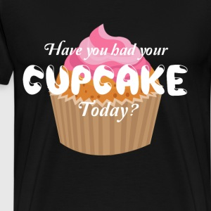 Have You had Your Cupcake Today Foodie T-Shirt T-Shirts - Men's Premium T-Shirt