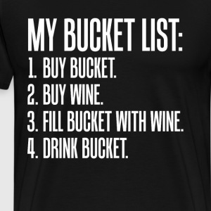 Bucket List Buy Bucket Buy Wine Fill Bucket TShirt T-Shirts - Men's Premium T-Shirt
