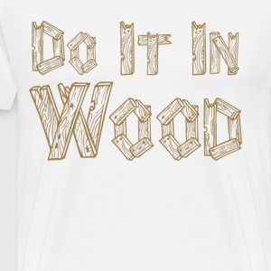 Do It in Wood Woodshop Woodworking Craftsmanship  T-Shirts - Men's Premium T-Shirt