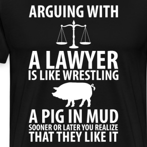 Arguing with a Lawyer is Like Wrestling a Pig Tee T-Shirts - Men's Premium T-Shirt