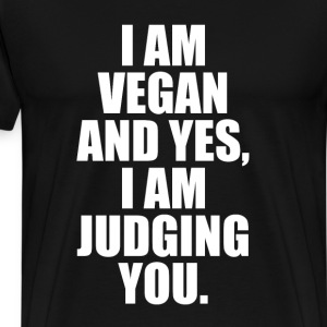 I am Vegan and Yes, I am Judging You Diet T-Shirt T-Shirts - Men's Premium T-Shirt