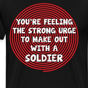 You're Feeling the Urge to Make Out with Soldier T-Shirts - Men's Premium T-Shirt