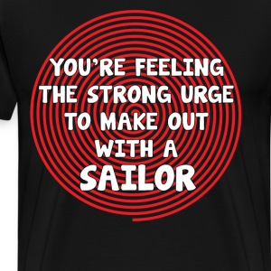 You're Feeling the Urge to Make Out with Sailor T-Shirts - Men's Premium T-Shirt