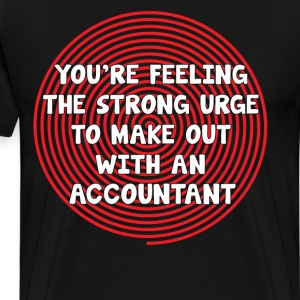 Feeling Urge to Make Out with an Accountant TShirt T-Shirts - Men's Premium T-Shirt