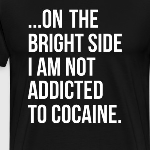 On the Bright Side I'm Not Addicted to Cocaine Tee T-Shirts - Men's Premium T-Shirt