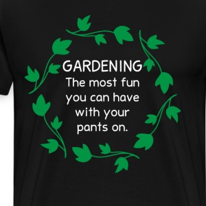 Gardening Most Fun You Can Have With Pants On Tee T-Shirts - Men's Premium T-Shirt