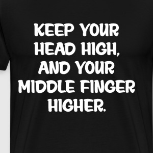 Keep Your Head High Middle Finger Higher T-Shirt T-Shirts - Men's Premium T-Shirt