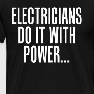 Electricians Do it with Power Innuendo Joke TShirt T-Shirts - Men's Premium T-Shirt
