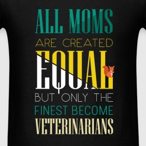 All moms are created equal but only the finest bec - Men's T-Shirt