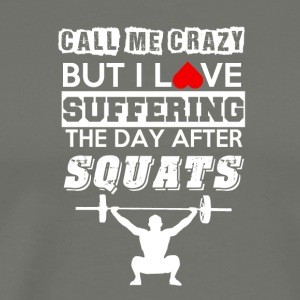 Call me crazy but i love suffering after squats - Men's Premium T-Shirt