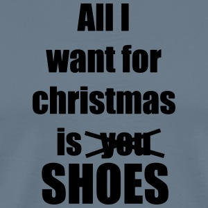 All I want for christmas is you shoes - Men's Premium T-Shirt