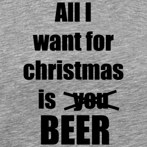 All I want for christmas is you beer - Men's Premium T-Shirt