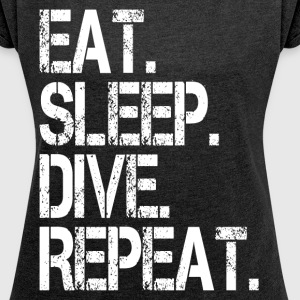 EAT SLEEP DIVE REPEAT T-Shirts - Women's Roll Cuff T-Shirt