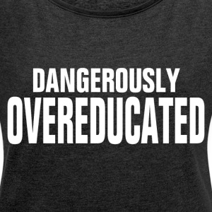 DANGEROUSLY OVER-EDUCATED T-Shirts - Women´s Rolled Sleeve Boxy T-Shirt