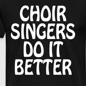 Choir Singers Do it Better Glee Club Musician Tee T-Shirts - Men's Premium T-Shirt