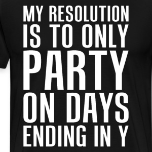 Resolution is to Only Party on Days Ending in Y  T-Shirts - Men's Premium T-Shirt