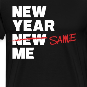 New Year Same Me Edited Resolution Joke T-Shirt T-Shirts - Men's Premium T-Shirt