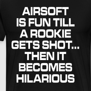 Airsoft is Fun Till a Rookie Gets Shot T-Shirt T-Shirts - Men's Premium T-Shirt