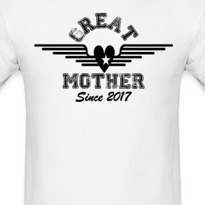 Great Mother Since 2017 T-Shirts - Men's T-Shirt