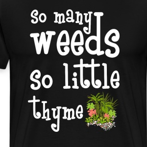 So Many Weeds So Little Thyme Gardening T-Shirt T-Shirts - Men's Premium T-Shirt