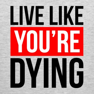 LIVE LIKE YOU'RE DYING Sportswear - Men's Premium Tank
