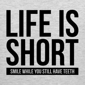 LIFE IS SHORT SMILE WHILE YOU STILL HAVE TEETH Sportswear - Men's Premium Tank