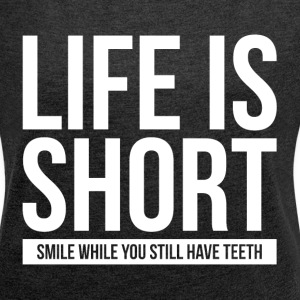 LIFE IS SHORT SMILE WHILE YOU STILL HAVE TEETH T-Shirts - Women´s Rolled Sleeve Boxy T-Shirt