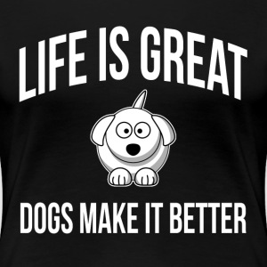 LIFE IS GREAT DOGS MAKE IT BETTER T-Shirts - Women's Premium T-Shirt