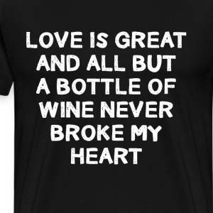 Love is Great But Wine Never Broke My Heart TShirt T-Shirts - Men's Premium T-Shirt