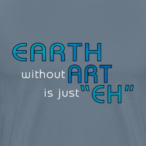 Earth without Art TShirt - Men's Premium T-Shirt