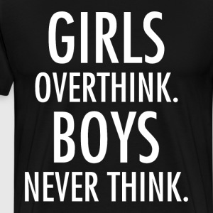 Girls Overthink Boys Never Think T-Shirt T-Shirts - Men's Premium T-Shirt