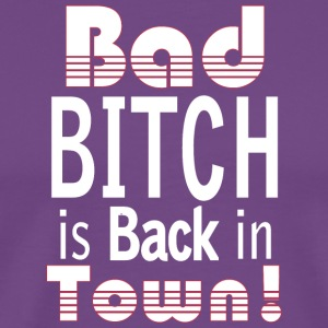 BADBITCH IS BACKIN TOWN! - Men's Premium T-Shirt