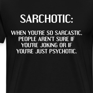 Sarchotic Aren't Sure if Joking or Psychotic Shirt T-Shirts - Men's Premium T-Shirt