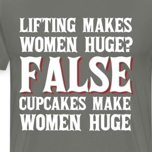 False Cupcakes Make Women Huge Lifting T-Shirt T-Shirts - Men's Premium T-Shirt
