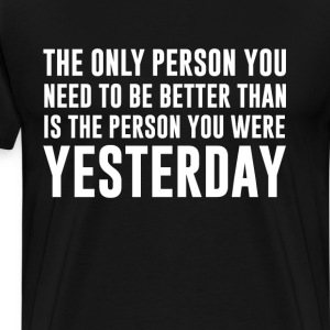 Only Person Need to Be Better Than Person You Were T-Shirts - Men's Premium T-Shirt
