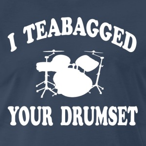 Step Brothers - I Teabagged Your Drumset T-Shirts - Men's Premium T-Shirt