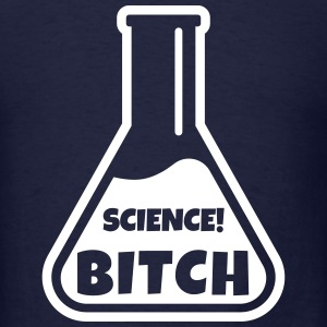 science bitch T-Shirts - Men's T-Shirt