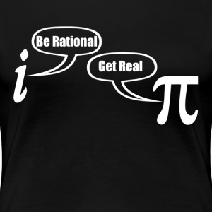 BE RATIONAL GET REAL FUNNY MATH GEEK NERD T-Shirts - Women's Premium T-Shirt