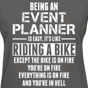 Being An Event Planner Like The Bike Is On Fire T-Shirts - Women's T-Shirt