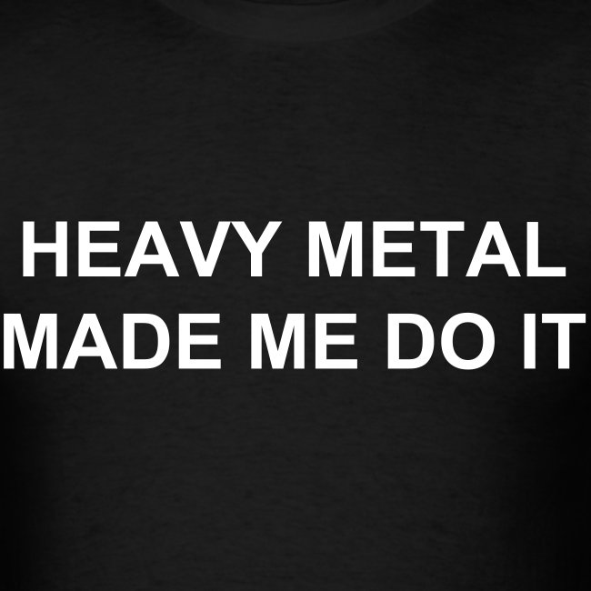 Heavy Metal Made Me Do It