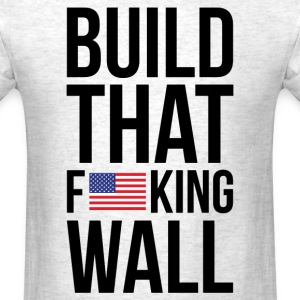 Build That F u s King Wall T-Shirts - Men's T-Shirt