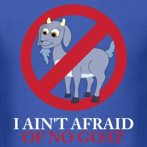 I Ain't Afraid Of No Goat T-Shirts - Men's T-Shirt