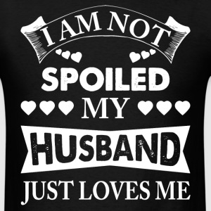 Im Not Spoiled, My Husband Just Loves Me T-Shirts - Men's T-Shirt