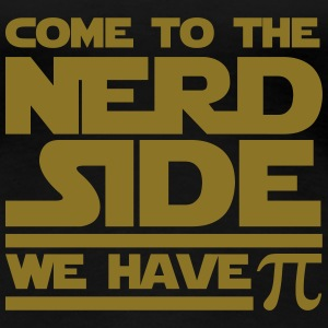 Come To The Nerd Side ... T-Shirts - Women's Premium T-Shirt