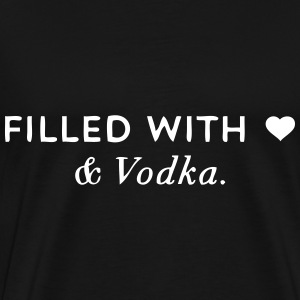 Filled with Love ... and Vodka T-Shirts - Men's Premium T-Shirt