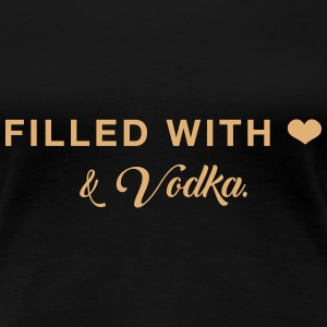Filled with Love ... and Vodka T-Shirts - Women's Premium T-Shirt