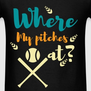 Where my pitches at? - Men's T-Shirt
